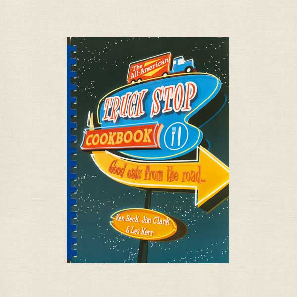 All-American Truck Stop Cookbook - Good Eats From the Road