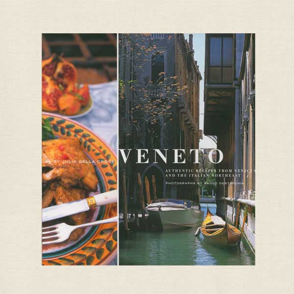 Veneto Cookbook - Authentic Recipes From Venice and The Italian Northeast