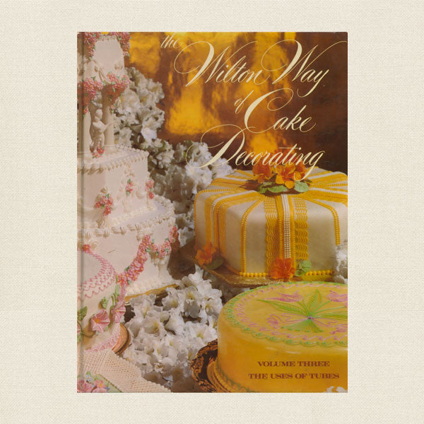 Wilton Way Cake Decorating Cookbook - Volume 3 The Uses of Tubes