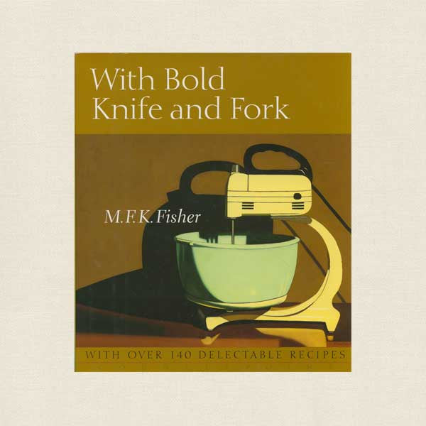 With Bold Knife and Fork Cookbook - M.F.K. Fisher