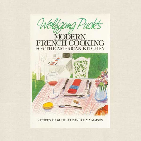 Wolfgang Puck - Modern French Cooking for the  American Kitchen Cookbook