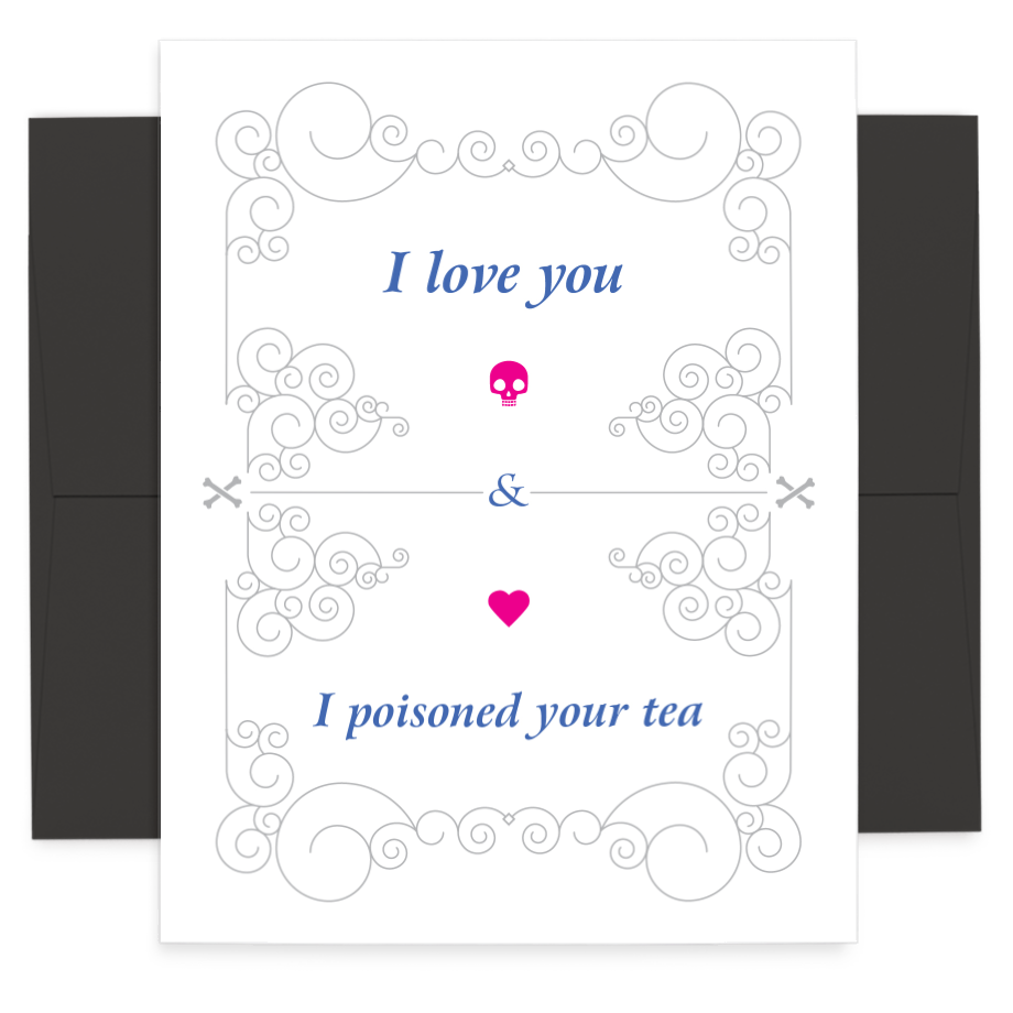 I Love You and I Poisoned Your Tea greeting card