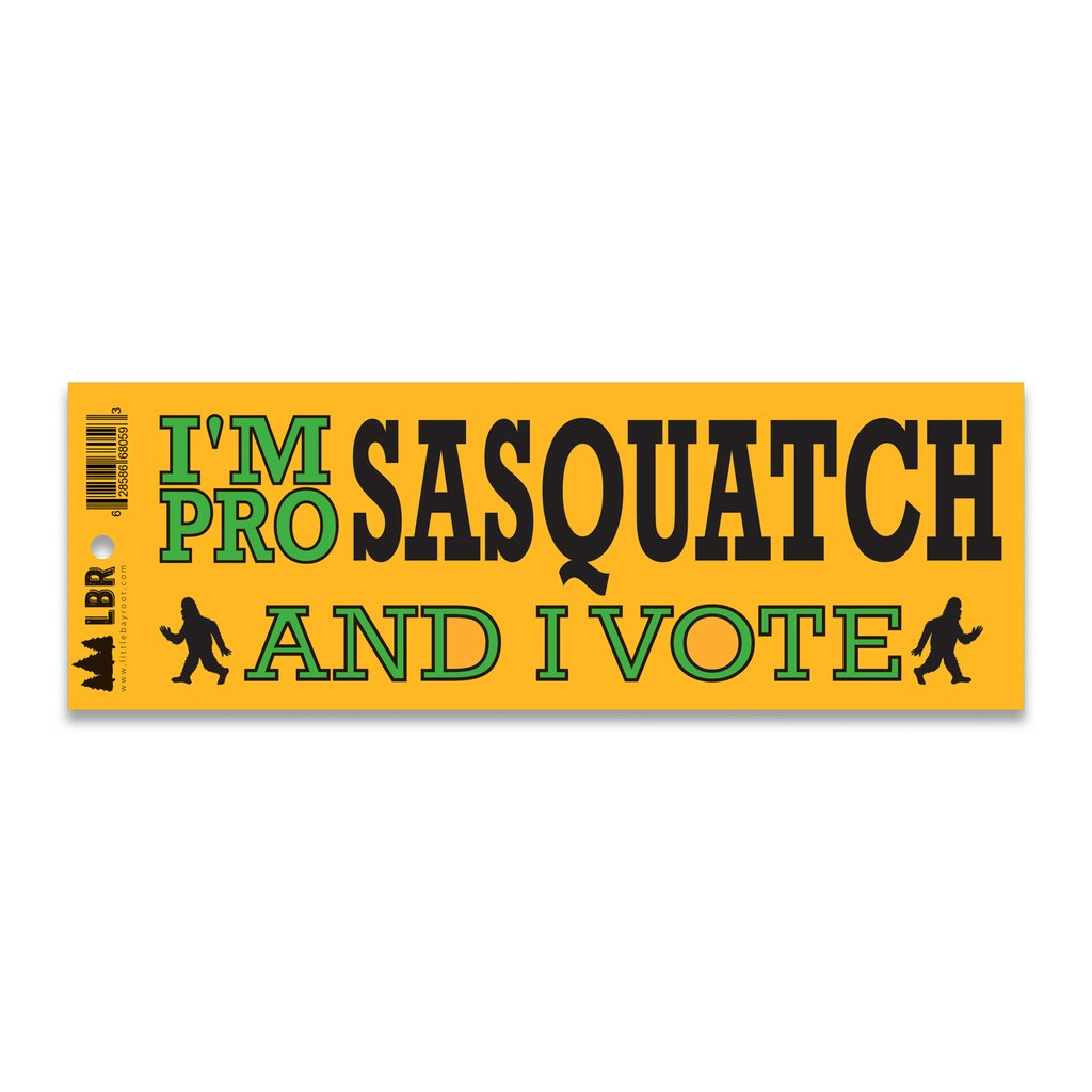 "Yellow sticker that reads ""I'm Pro Sasquatch And I Vote"" in green and black."