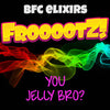 You Jelly Bro? by BFC Elixirs