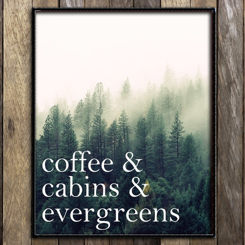 Coffee & Cabins & Evergreens Print