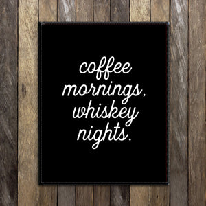 Coffee Mornings Whiskey Nights Print