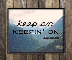 Keep on Keepin' On in the Mountains Print