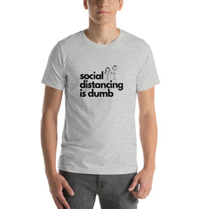 Social Distancing is Dumb Short-Sleeve Unisex T-Shirt
