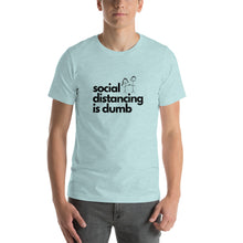 Load image into Gallery viewer, Social Distancing is Dumb Short-Sleeve Unisex T-Shirt