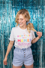 Load image into Gallery viewer, Kelsey Dangerous Don't Let Your Memes T-Shirt