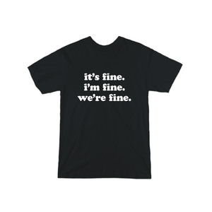 Kelsey Dangerous It's Fine I'm Fine T-Shirt