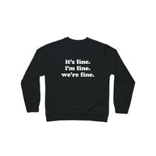Load image into Gallery viewer, Kelsey Dangerous It's Fine I'm Fine Crewneck Sweatshirt