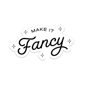 Make It Fancy Original Sticker