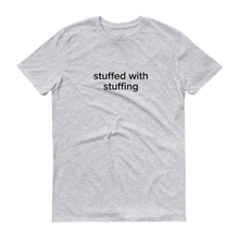 Load image into Gallery viewer, Tasty Stuffed With Stuffing T-Shirt