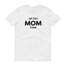 Load image into Gallery viewer, Mom In Progress Ok-est Mom T-Shirt