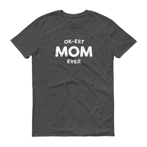 Mom In Progress Ok-est Mom T-Shirt
