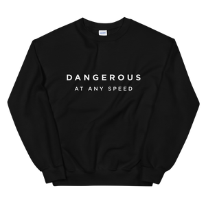 Kelsey Dangerous Dangerous At Any Speed Sweatshirt