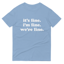 Load image into Gallery viewer, Kelsey Dangerous It's Fine T-Shirt
