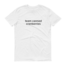 Load image into Gallery viewer, Tasty Team Canned Cranberries T-Shirt