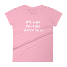 Load image into Gallery viewer, Kelsey Dangerous It's Fine Women's T-Shirt