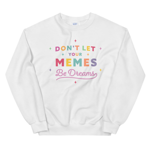 Kelsey Dangerous Don't Let Your Memes Sweatshirt