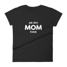 Load image into Gallery viewer, Mom In Progress Ok-est Mom Women's T-Shirt