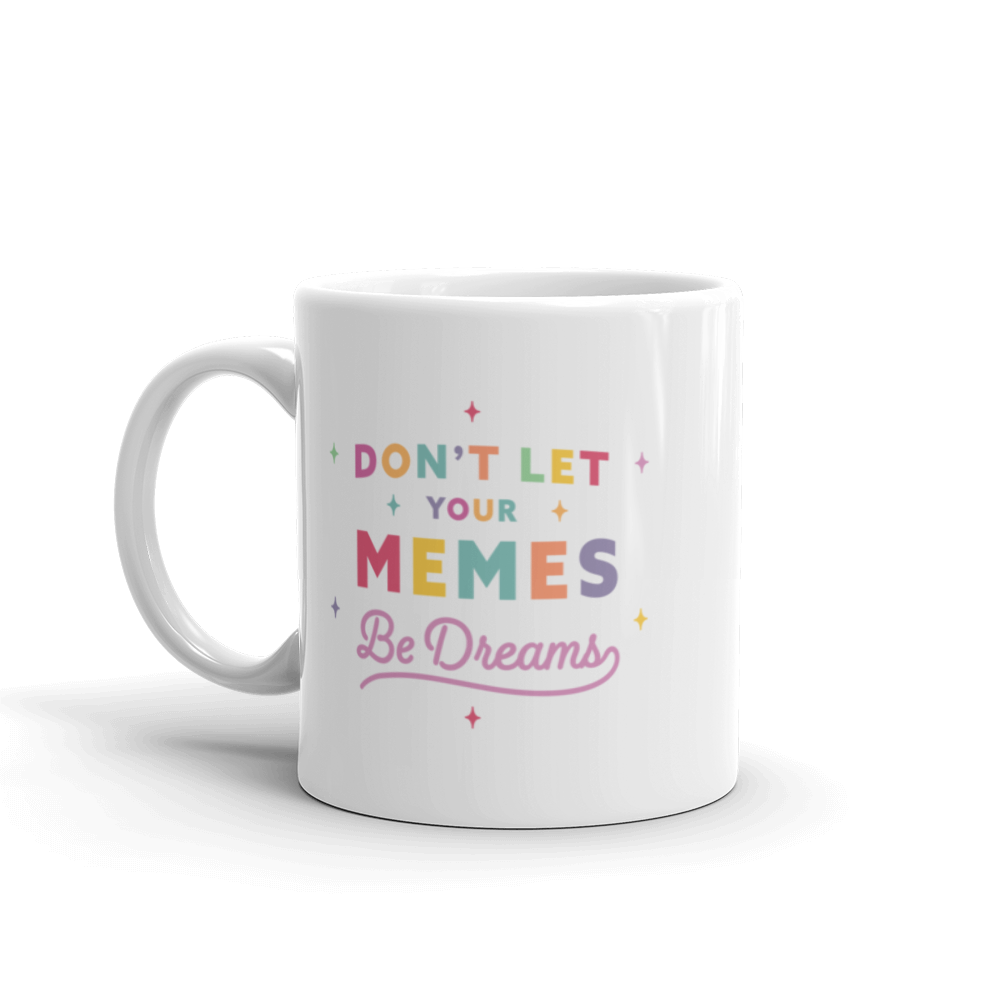 Kelsey Dangerous Don't Let Your Memes Be Dreams Mug