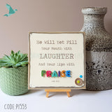 Job 8:21 PRAISE He Will Yet Fill Your Mouth With Laughter And Your Lips With Praise