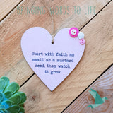 Start With Faith As Small As A Mustard Seed, Then Watch It Grow! - Heart