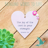 Nehemiah 8:10 The Joy Of The Lord Is Your Strength - Heart