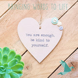 You Are Enough, Be Kind To Yourself - Heart