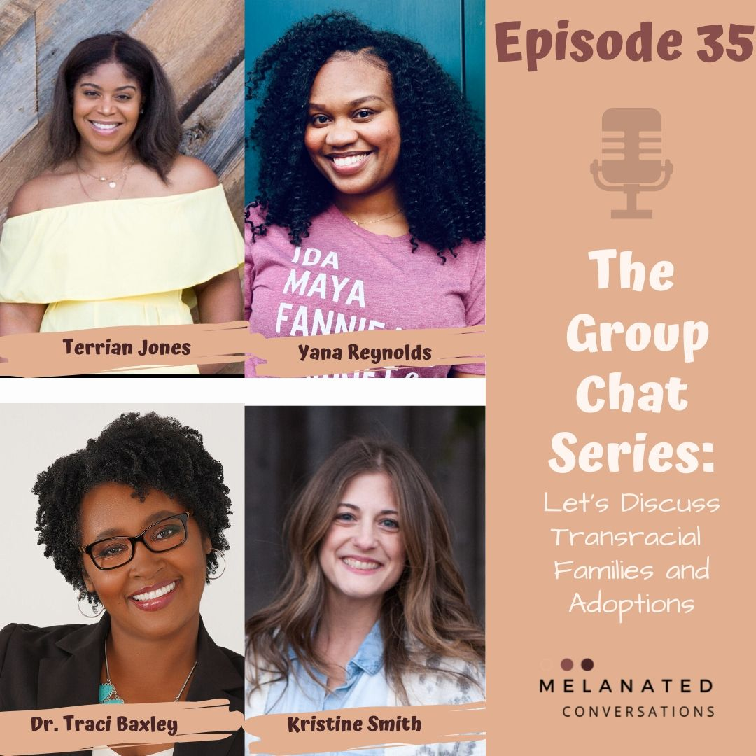 Episode 35: The Group Chat Series-- Let's Chat Trans Racial Families and Adoptions: A Conversation with Dr. Traci Baxley and Kristine Smith