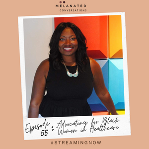 Episode 55: Advocating for Black Women in Healthcare-- A Conversation with Dr. Kortney Floyd James