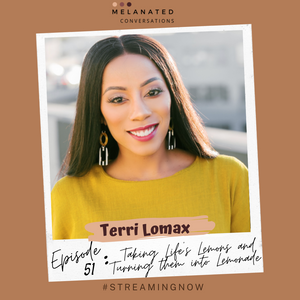 Episode 51: Taking Life's Lemons and Turning them into Lemonade:  A Conversation with Terri Lomax