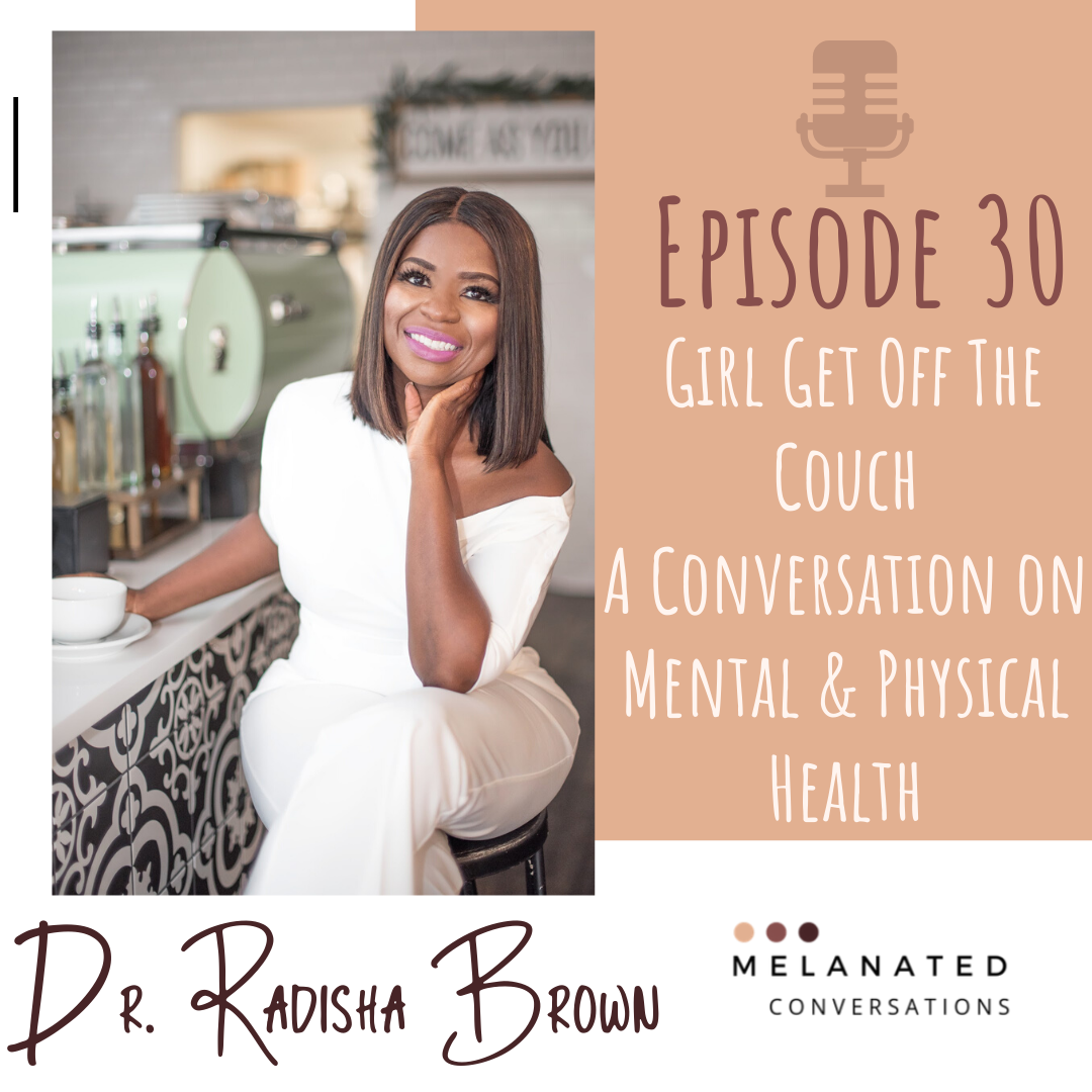 Episode 30: Girl Get Off The Couch: A Conversation on Mental & Physical Health with Dr. Radisha Brown