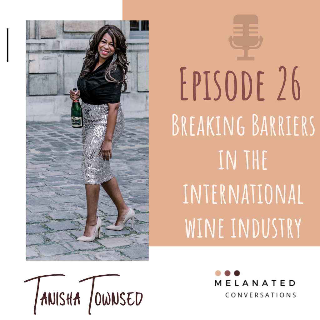 Episode 26: Breaking Barriers in the International Wine Industry A Conversations with Tanisha Townsend of Girl Meets Glass