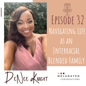 Episode 32: Navigating Life as an Interracial Blended Family -- A Conversation with DeNee Knight