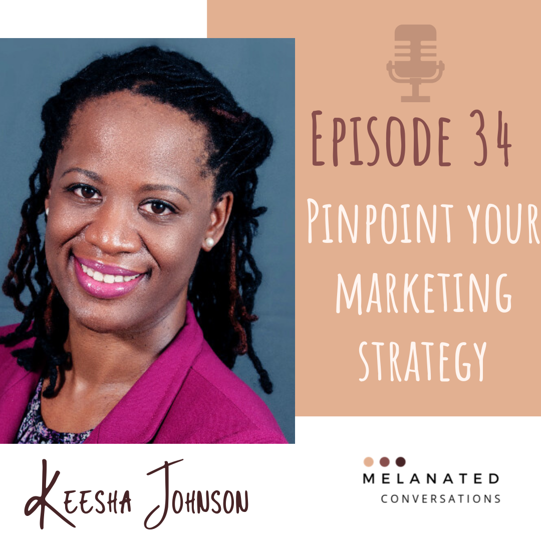 Episode 34: PinPoint Your Marketing Strategy -- A Conversation with Keesha Johnson