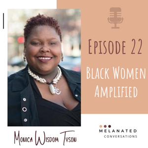 Episode 22: Black Women Amplified : A Conversation with Monica Wisdom Tyson