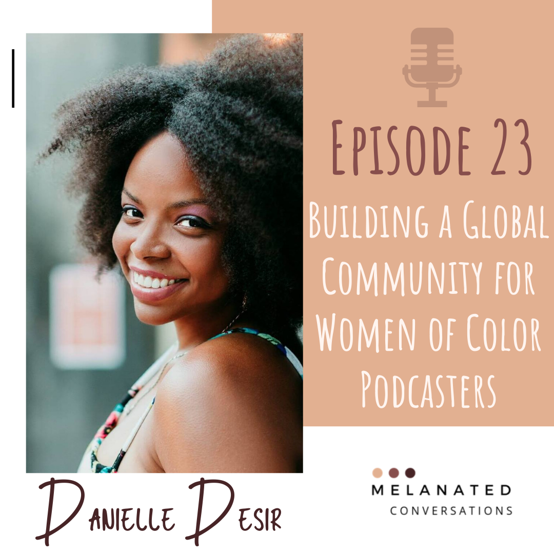 Episode 23: Building a Global Community for Women of Color Podcasters: A Conversation with Danielle Desir