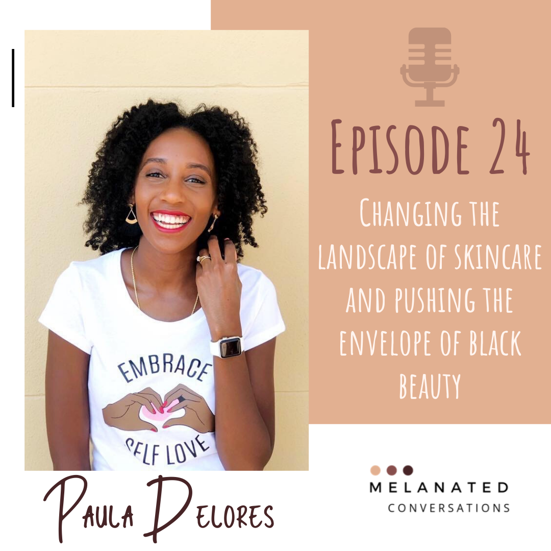 Episode 24: Changing the Landscape of skincare and Pushing the Envelope of Black Beauty: A Conversation with Paula Delores, Owner and founder of The Melanated Bar