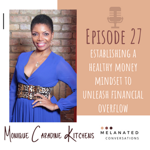 Episode 27: Establishing a Healthy Money Mindset to Unleash Financial Overflow -- A Conversation with Monique Caradine Kitchens