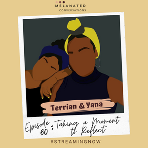 Epiosode 60: Taking a Moment to Reflect -- A Conversation with Terrian & Yana