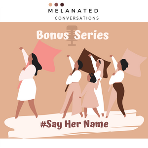 Bonus Episode: Say Her Name Series Part 2- Miriam Carey, Darnisha Harris and Malissa Williams