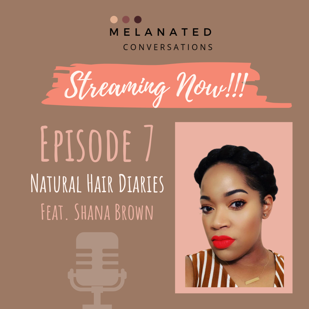 Episode 7: Natural Hair Diaries ft. Shana Brown