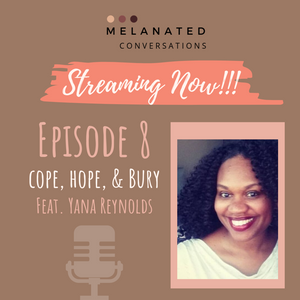 Episode 8: Cope, Hope, & Bury feat. Yana Reynolds