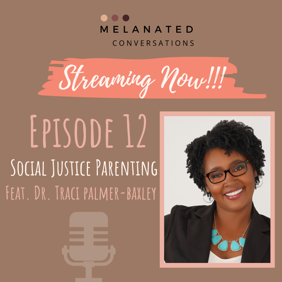 Episode 12: Social Justice Parenting: Parenting from a Space of Radical Love. feat. Dr. Traci Palmer Baxley
