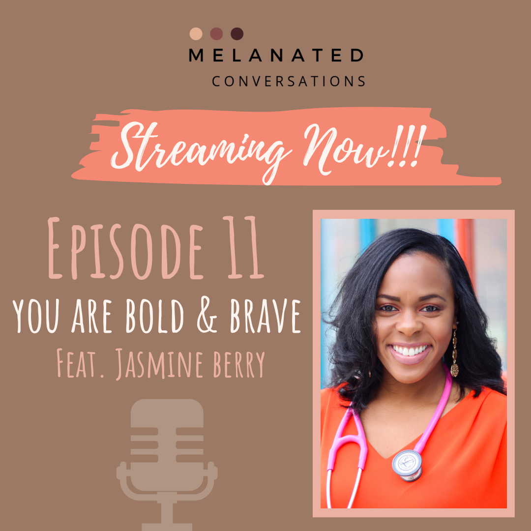 Episode 11: You Are Bold and Brave -- Changing the landscape of health care delivery with Jasmine Berry MSN, APRN, FNP-C, CHC