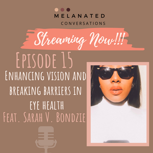 Episode 15: Enhancing vision and breaking barriers in eye health with Bonne Vue Eye Vitamin Creator Sarah Bondzie