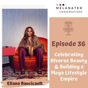 Episode 36: Celebrating Diverse Beauty & Building a Mega Lifestyle Empire -- A Conversation with Eliana Baucicault